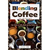 Blending Coffee: Your Guide to Coffee Blends and the Perfect Cup: 2