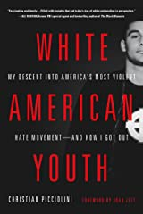 White American Youth: My Descent into America's Most Violent Hate Movement -- and How I Got Out Kindle Edition