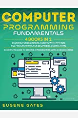 Computer Programming Fundamentals: Coding For Beginners, Coding With Python, SQL Programming For Beginners, Coding HTML. A Complete Guide To Become A Programmer With A Crash Course Hardcover