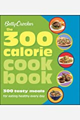 Betty Crocker The 300 Calorie Cookbook: 300 Tasty Meals for Eating Healthy Every Day (Betty Crocker Cooking) Kindle Edition