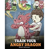 Train Your Angry Dragon: A Cute Children Story To Teach Kids About Emotions and Anger Management: Teach Your Dragon To Be Pat