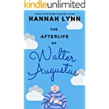 The Afterlife of Walter Augustus: A Kindle Storyteller Winner and wonderfully uplifting humorous novel with a supernatural tw
