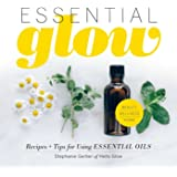 Essential Glow: Essential Oil Recipes and Tips That Soothe, Invigorate and Restore: 1