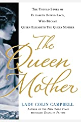 Queen Mother: The Untold Story of Elizabeth Bowes Lyon, Who Became Queen Elizabeth the Queen Mother Hardcover
