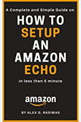 How to Setup an Amazon Echo: A complete and simple to follow guide on How to Setup your Amazon Echo in less than 5 minutes. (Amazon Mastery Book 6) Kindle Edition