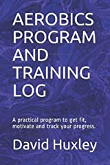 AEROBICS PROGRAM AND TRAINING LOG: A practical program to get fit, motivate and track your progress. ペーパーバック