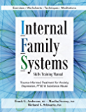 Internal Family Systems Skills Training Manual: Trauma-Informed Treatment for Anxiety, Depression, PTSD & Substance Abuse (English Edition)