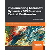 Implementing Microsoft Dynamics 365 Business Central On-Premise - Fourth Edition: Explore the capabilities of Dynamics NAV 20