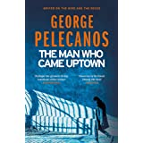The Man Who Came Uptown: One of The Times Best Crime Novels of the Decade