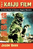 The Kaiju Film: A Critical Study of Cinema's Biggest Monster…