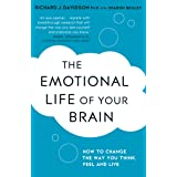 The Emotional Life of Your Brain: How Its Unique Patterns Affect the Way You Think, Feel, and Live - and How You Can Change T