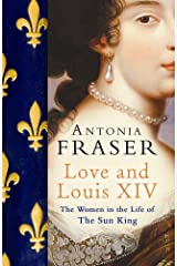 Love and Louis XIV: The Women in the Life of the Sun King Kindle Edition