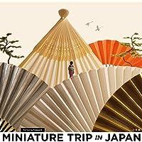 MINIATURE TRIP IN JAPAN