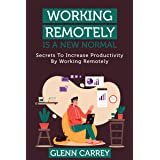 Working Remotely Is a New Normal: Secrets to Increase Productivity by Working Remotely