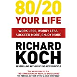 80/20 Your Life: Work Less, Worry Less, Succeed More, Enjoy More - Use The 80/20 Principle to invest and save money, improve