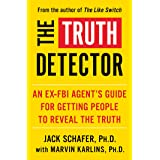 The Truth Detector: An Ex-FBI Agent's Guide for Getting People to Reveal the Truth (Volume 2)