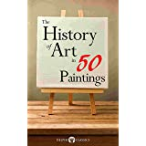 The History of Art in 50 Paintings (Illustrated) (Delphi Masters of Art Book 36)