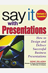 Say It with Presentations, Second Edition, Revised & Expanded: How to Design and Deliver Successful Business Presentations ハードカバー