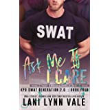 Ask Me If I Care (SWAT Generation 2.0 Book 4)