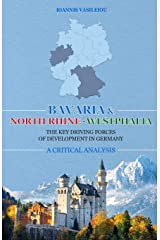BAVARIA AND NORTH RHINE-WESTPHALIA: THE KEY DRIVING FORCES OF DEVELOPMENT IN GERMANY: A CRITICAL ANALYSIS ペーパーバック
