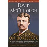 Mornings on Horseback: The Story of an Extraordinary Faimly, a Vanished Way of Life and the Unique Child Who Became Theodore
