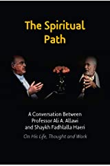 The Spiritual Path: A Conversation Between Professor Ali A. Allawi and Shaykh Fadhlalla Haeri On His Life, Thought and Work Kindle Edition