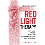 The Ultimate Guide To Red Light Therapy: How to Use Red and Near-Infrared Light Therapy for Anti-Aging, Fat Loss, Muscle Gain