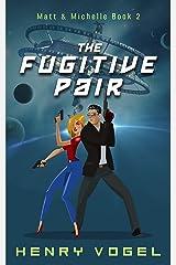 The Fugitive Pair: Matt & Michelle Book 2 Kindle Edition