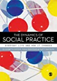 The Dynamics of Social Practice: Everyday Life and How it Changes