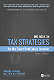 The Book on Tax Strategies for the Savvy Real Estate Investor: Powerful techniques anyone can use to deduct more, invest smarter, and pay far less to the IRS. (English Edition)