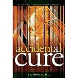 Accidental Cure: Extraordinary Medicine for Extraordinary Patients