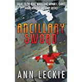 Ancillary Sword: SEQUEL TO THE HUGO, NEBULA AND ARTHUR C. CLARKE AWARD-WINNING ANCILLARY JUSTICE