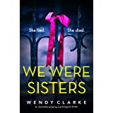 We Were Sisters: An absolutely gripping psychological thriller