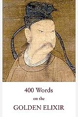 Four Hundred Words on the Golden Elixir: A Poetical Classic of Taoist Internal Alchemy (Kindle Neidan Texts Book 2) Kindle Edition