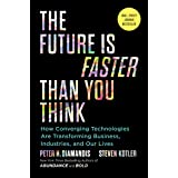 The Future Is Faster Than You Think: How Converging Technologies Are Transforming Business, Industries, and Our Lives (Expone