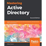 Mastering Active Directory: Deploy and secure infrastructures with Active Directory, Windows Server 2016, and PowerShell, 2nd