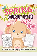 Spring Activity Book for Kids Ages 4-8: A Fun Workbook for Learning Spring Season Things, Coloring, Dot to Dot, Mazes, Word Search and More! Paperback