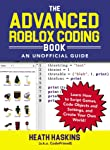 The Advanced Roblox Coding Book: An Unofficial Guide: Learn How to Script Games, Code Objects and Settings, and Create...