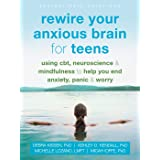 Rewire Your Anxious Brain for Teens: Using Cbt, Neuroscience, and Mindfulness to Help You End Anxiety, Panic, and Worry (Inst