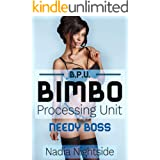 Bimbo Processing Unit - Needy Boss (Bimbo Home Book 2)