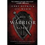 Warrior Soul, The: Five Powerful Principles to Make You a Stronger Man of God
