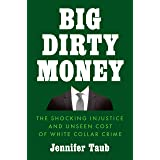 Big Dirty Money: The Hidden Cost of White Collar Crime