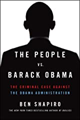 The People Vs. Barack Obama: The Criminal Case Against the Obama Administration Kindle Edition