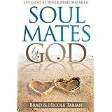 Soul Mates by God: Let God Be Your Matchmaker