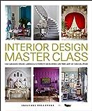 Interior Design Master Class: 100 Lessons from America's Fin…