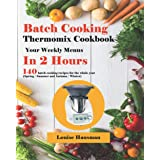 Batch Cooking Thermomix Cookbook: Your Weekly Menus In 2 Hours, 140 batch cooking recipes for the whole year (Spring / Summer