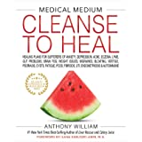 Medical Medium Cleanse to Heal: Healing Plans for Sufferers of Anxiety, Depression, Acne, Eczema, Lyme, Gut Problems, Brain F