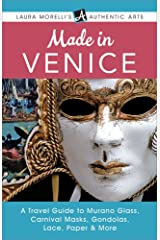 Made in Venice: A Travel Guide to Murano Glass, Carnival Masks, Gondolas, Lace, Paper, & More (Laura Morelli's Authentic Arts) Kindle Edition