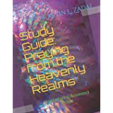 Study Guide: Praying from the Heavenly Realms: Encountering Answered Prayer: 1
