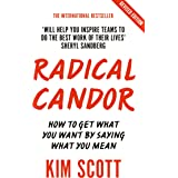 Radical Candor: Fully Revised and Updated Edition: How to Get What You Want by Saying What You Mean